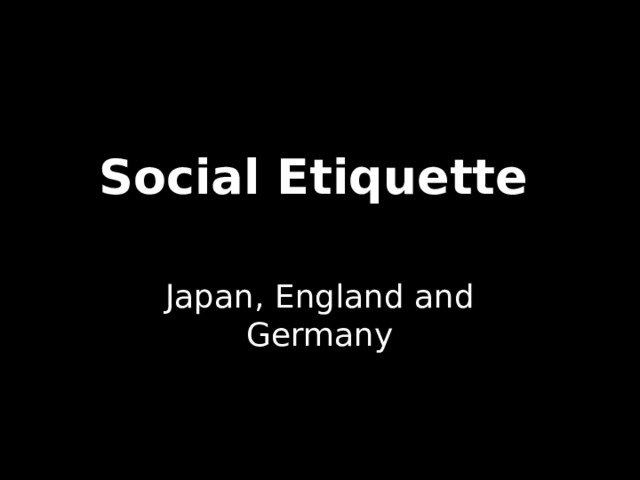 Social Etiquette  Japan, England and Germany