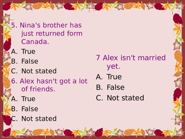 5. Nina's brother has just returned form Canada. True False Not stated 6. Alex hasn't got a lot of friends. True False Not stated 7 Alex isn't married yet.
