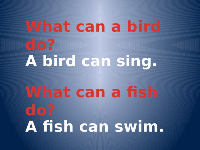 What can a bird do? A bird can sing. What can a fish do? A fish can swim.