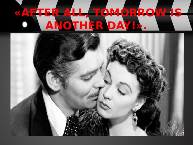 «After all, tomorrow is another day!».