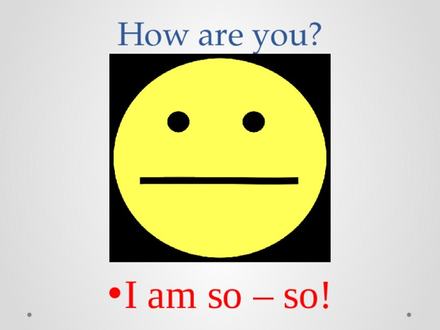 Ноw are you?