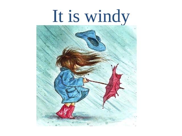 It is windy