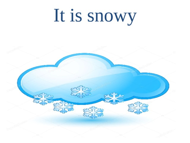 It is snowy