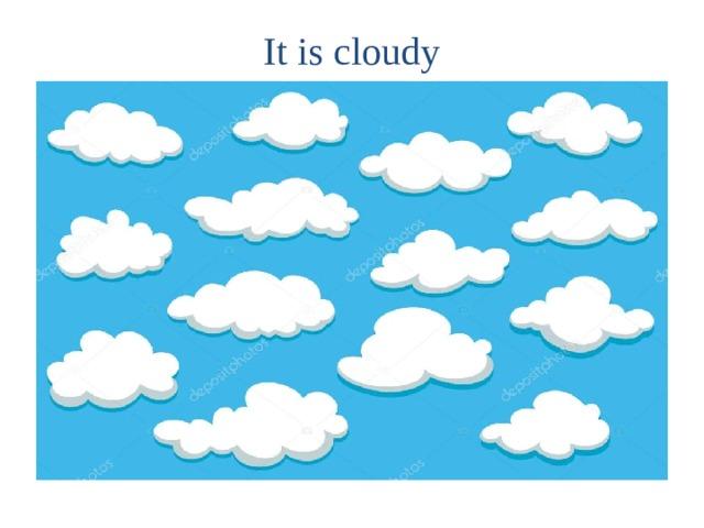 It is cloudy