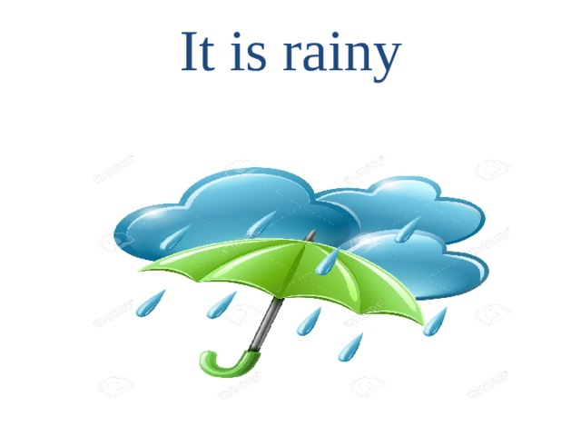 It is rainy