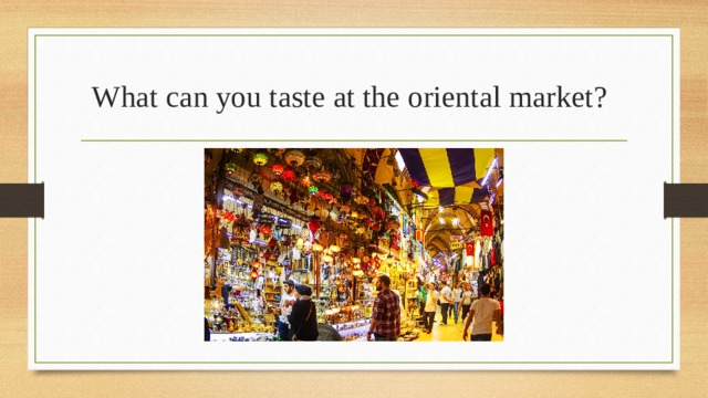 What can you taste at the oriental market?