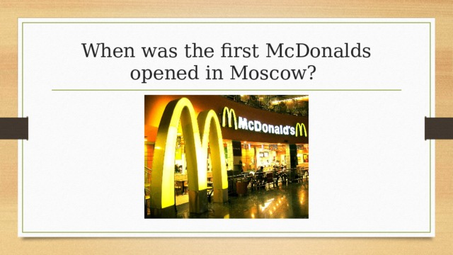 When was the first McDonalds opened in Moscow?