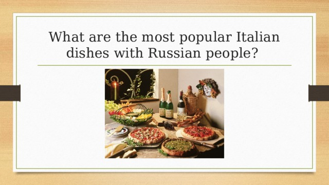 What are the most popular Italian dishes with Russian people?