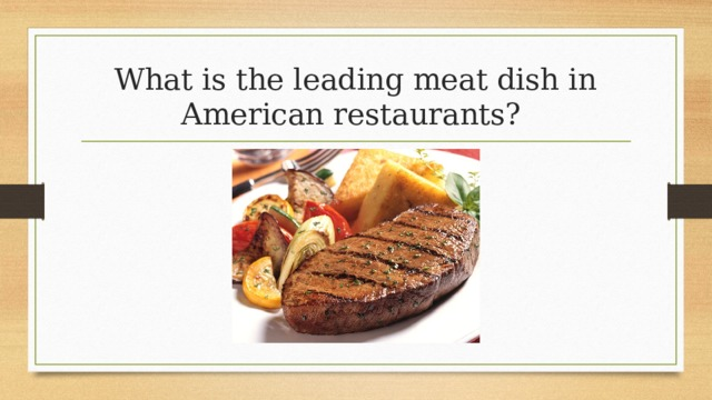 What is the leading meat dish in American restaurants?
