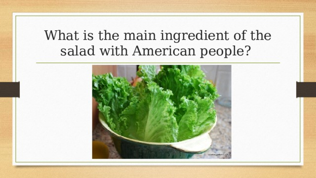 What is the main ingredient of the salad with American people?