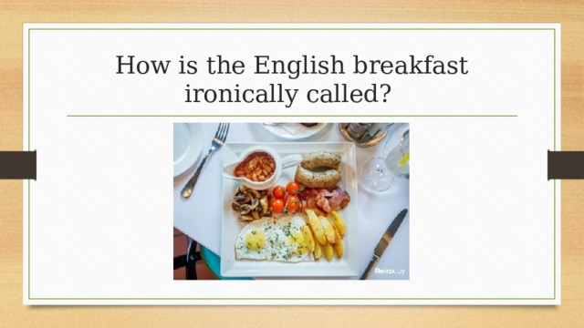 How is the English breakfast ironically called?