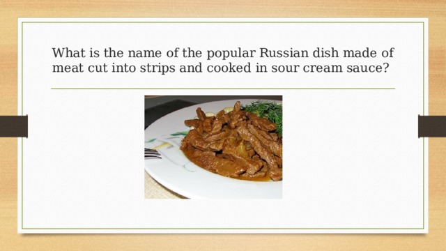 What is the name of the popular Russian dish made of meat cut into strips and cooked in sour cream sauce?