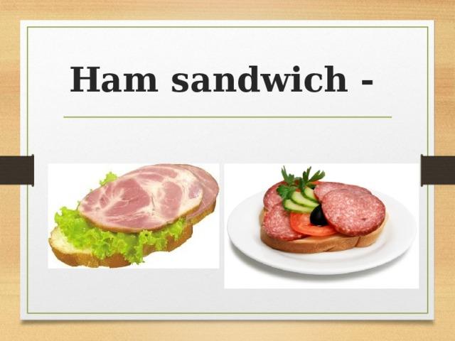 Ham sandwich -