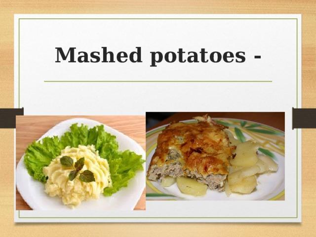 Mashed potatoes -