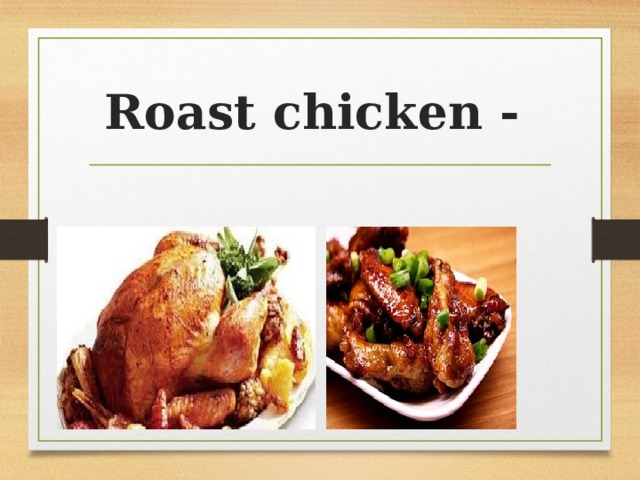 Roast chicken -