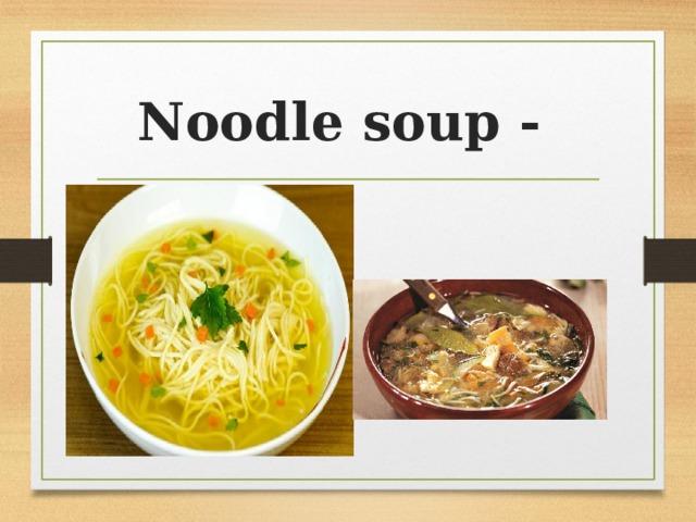 Noodle soup -