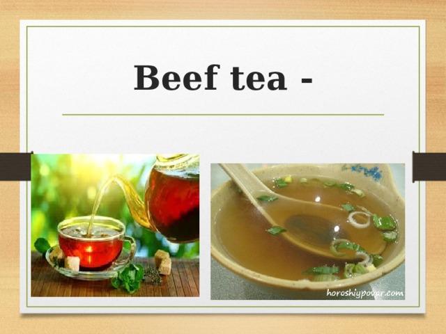 Beef tea -
