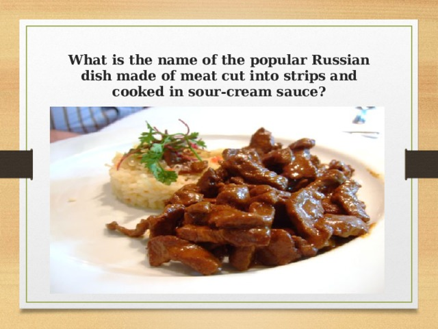What is the name of the popular Russian dish made of meat cut into strips and cooked in sour-cream sauce?