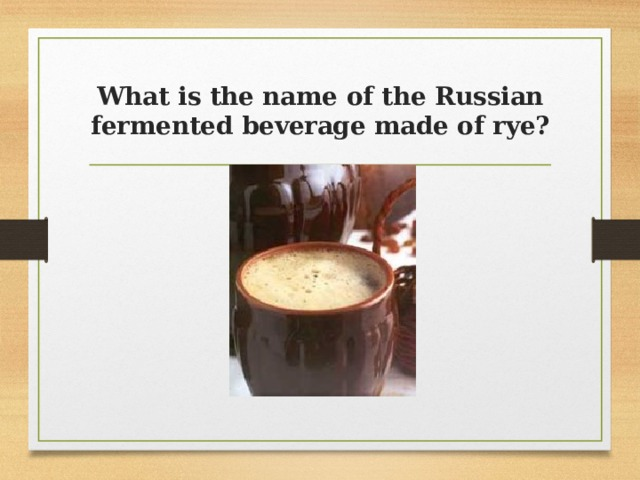 What is the name of the Russian fermented beverage made of rye?