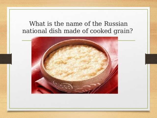 What is the name of the Russian national dish made of cooked grain?