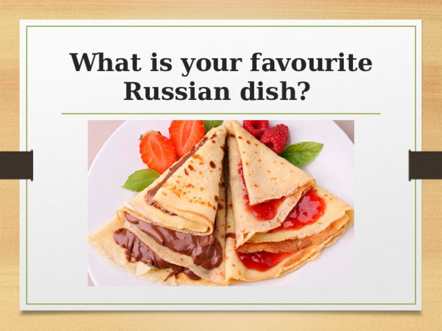 What is your favourite Russian dish?