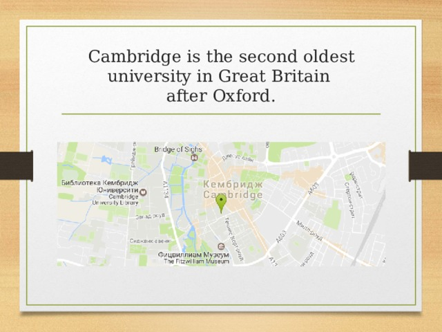 Cambridge is the second oldest university in Great Britain  after Oxford.