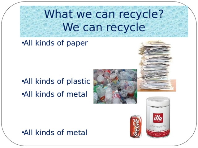 What we can recycle?  We can recycle