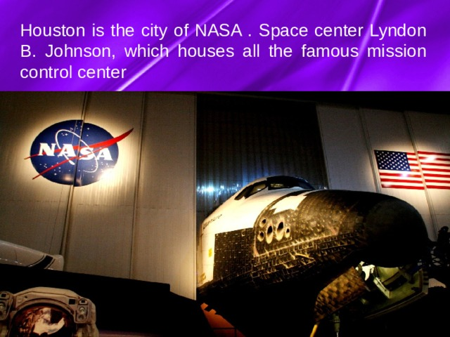 Houston is the city of NASA . Space center Lyndon B. Johnson, which houses all the famous mission control center