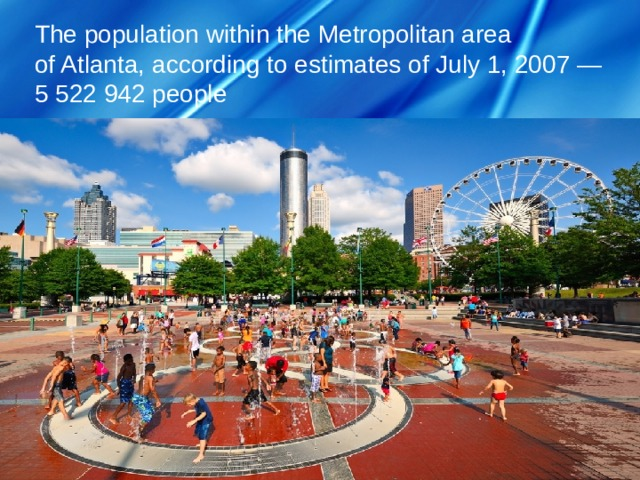 The population within the Metropolitan area  of Atlanta, according to estimates of July 1, 2007 — 5 522 942 people
