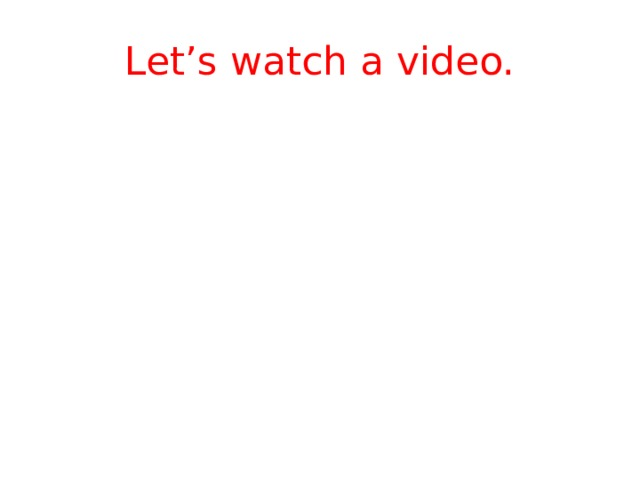 Let's watch a video.