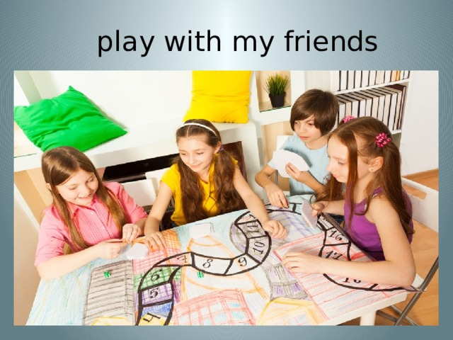 play with my friends