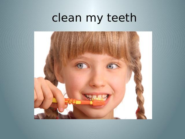 clean my teeth