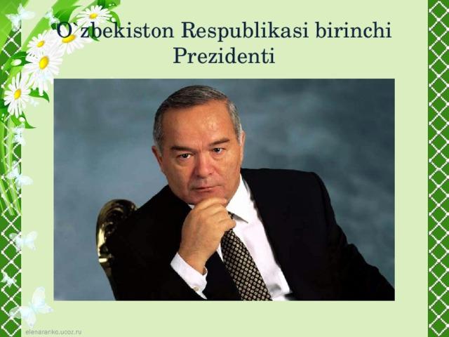 O`zbekiston Respublikasi birinchi Prezidenti