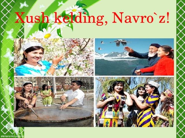 Xush kelding, Navro`z!