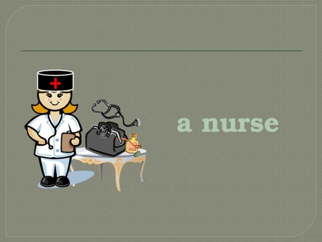 + a nurse