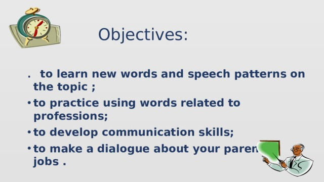Objectives: .  to learn new words and speech patterns on the topic ;