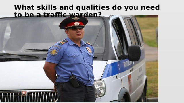 What skills and qualities do you need to be a traffic warden?