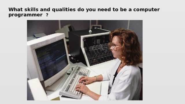 What skills and qualities do you need to be a computer programmer ?