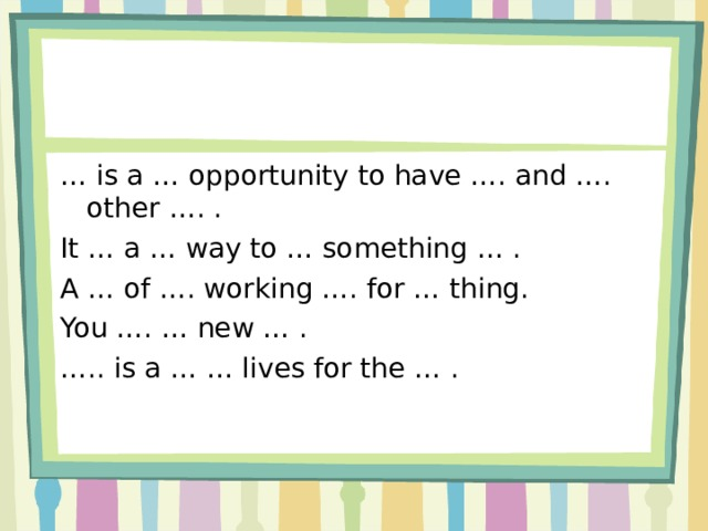 … is a … opportunity to have …. and …. other …. . It … a … way to … something … . A … of …. working …. for … thing. You …. … new … . … .. is a … … lives for the … .