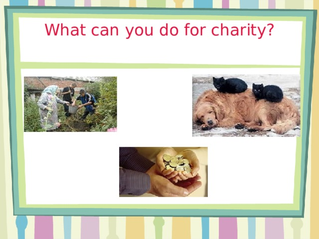 What can you do for charity?