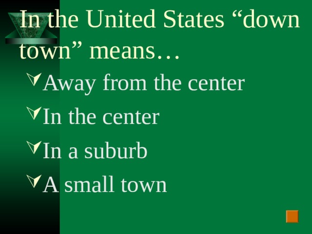 """In the United States """"down town"""" means…"""