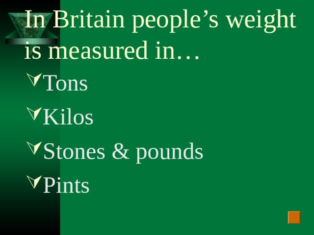 In Britain people's weight is measured in…