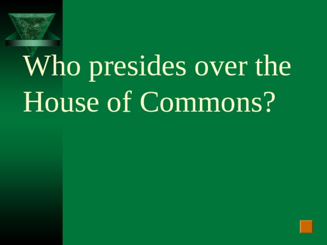 Who presides over the House of Commons?