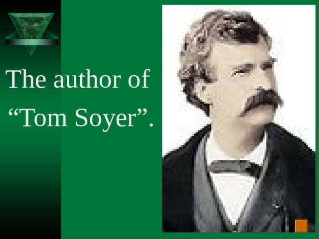 """The author of """" Tom Soyer""""."""