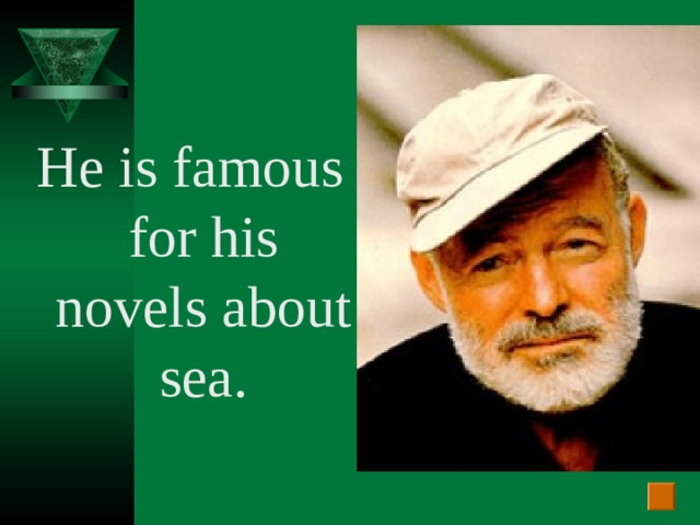 He is famous for his novels about sea.