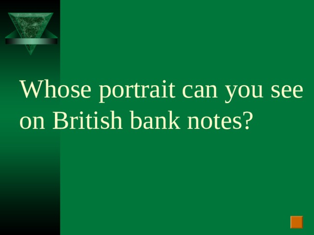Whose portrait can you see on British bank notes?