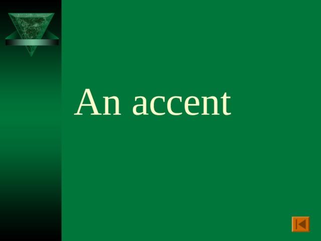 An accent