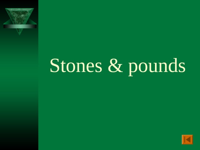 Stones & pounds