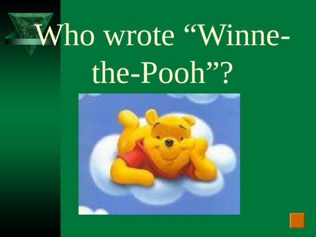 "Who wrote ""Winne-the-Pooh""?"