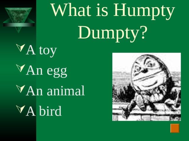 What is Humpty Dumpty?